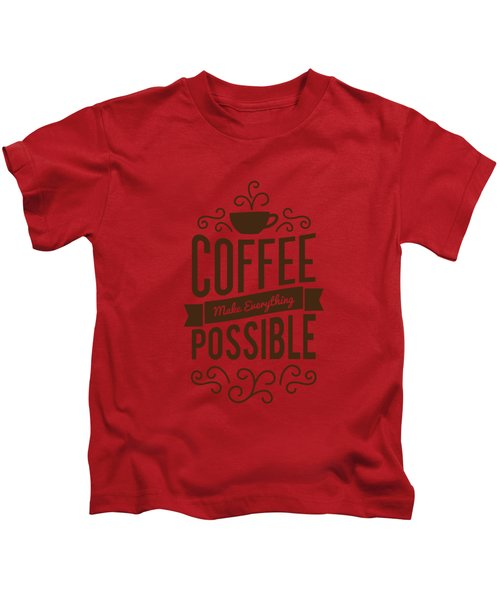 Coffee Make Everything Possible Life Inspirational Quotes Poster Kids T-Shirt
