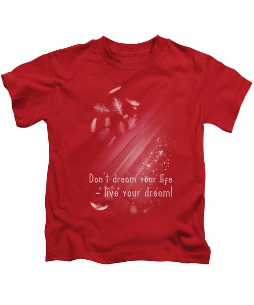 Don't Dream Your Life Kids T-Shirt