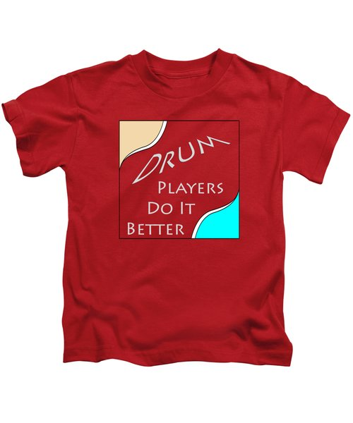 Drum Players Do It Better 5649.02 Kids T-Shirt by M K  Miller