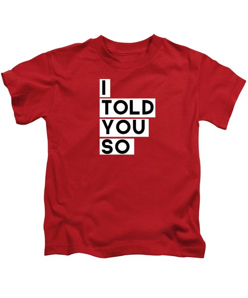 I Told You So Kids T-Shirt
