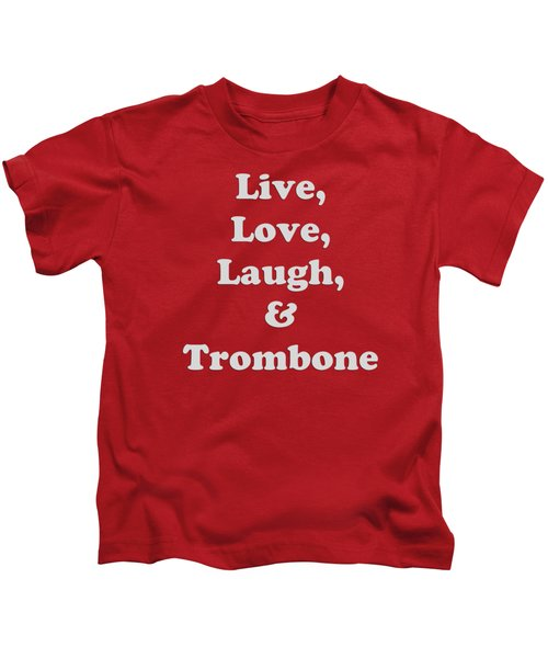 Live Love Laugh And Trombone 5607.02 Kids T-Shirt by M K  Miller
