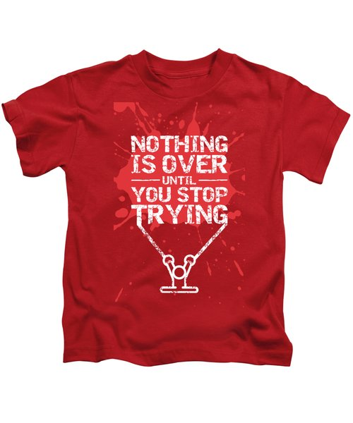 Nothing Is Over Until You Stop Trying Gym Motivational Quotes Poster Kids T-Shirt