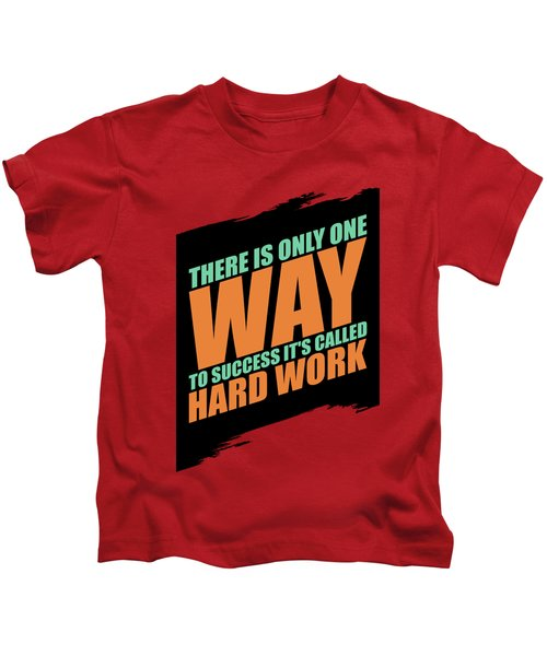 There Is Only One Way To Success Its Called Hard Work Gym Motivational Quotes Kids T-Shirt