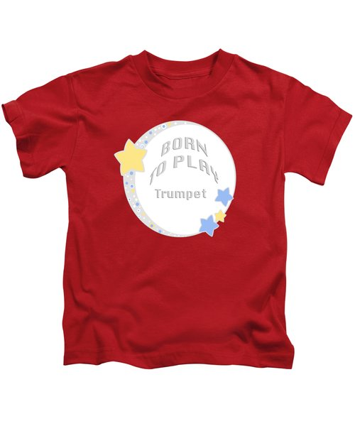 Trumpet Born To Play Trumpet 5677.02 Kids T-Shirt by M K  Miller