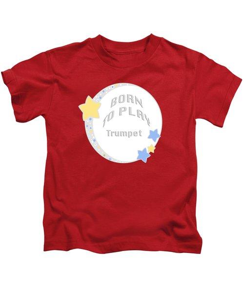 Trumpet Born To Play Trumpet 5677.02 Kids T-Shirt