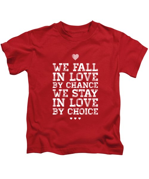 We Fall In Love By Chance We Stay In Love By Choice Valentine Day's Quotes Poster Kids T-Shirt