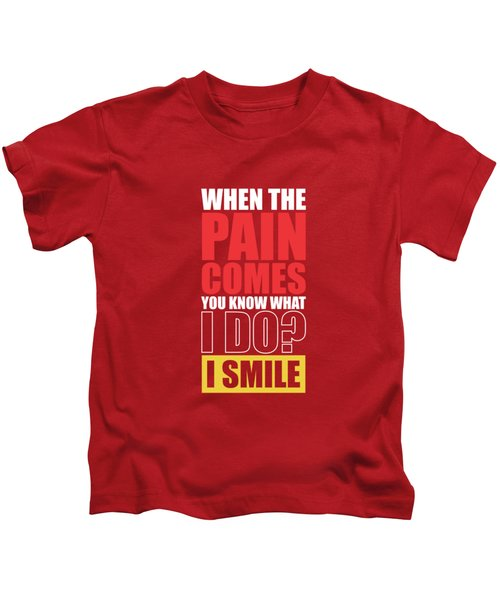 When The Pain Comes You Know What I Do? I Smile Gym Inspirational Quotes Poster Kids T-Shirt