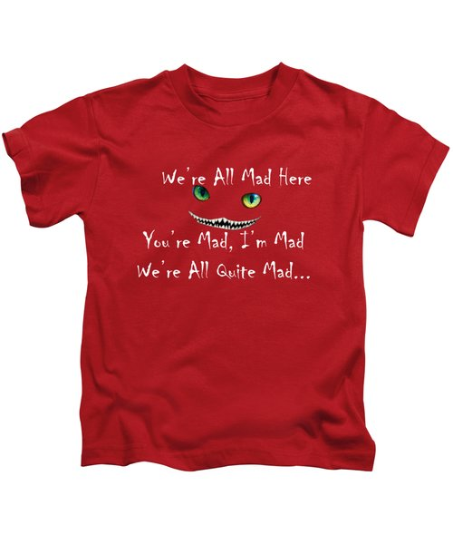 We're All Quite Mad Here Kids T-Shirt