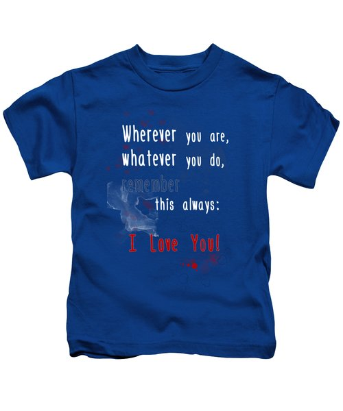Wherever You Are Kids T-Shirt