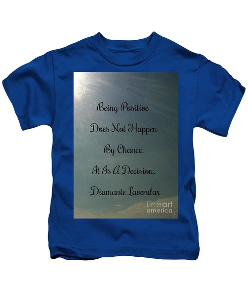 Being Positive Is A Decision Kids T-Shirt