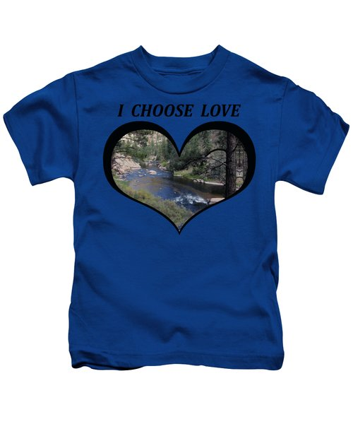 I Choose Love With A Colorado River Flowing In A Heart Kids T-Shirt