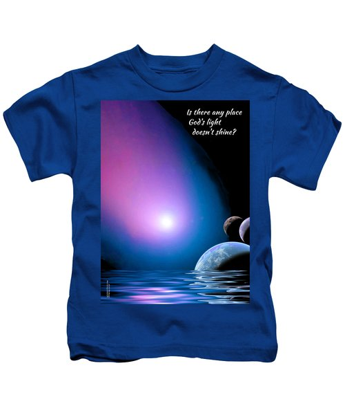 Is There Any Place God's Light Doesn't Shine? Kids T-Shirt