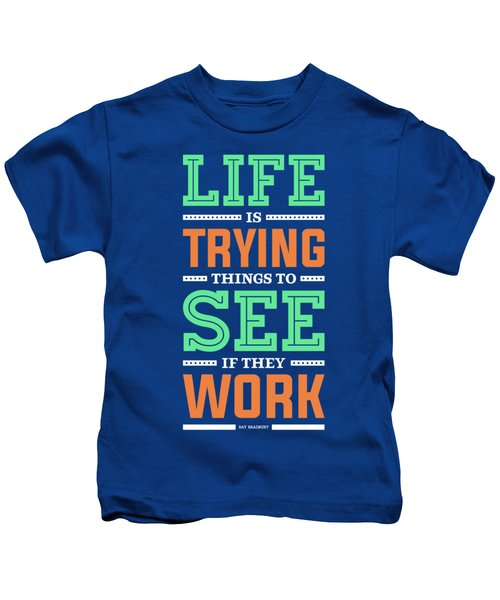 Lab No. 4 Life Is Trying To Ray Bradbury Life Inspirational Quote Kids T-Shirt
