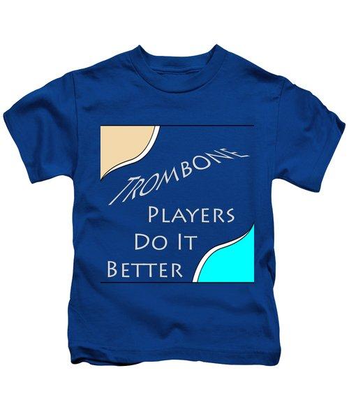 Trombone Players Do It Better 5651.02 Kids T-Shirt by M K  Miller