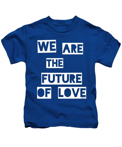 We Are The Future Of Love Kids T-Shirt
