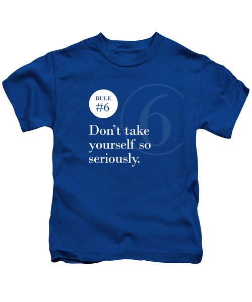 Rule #6 - Don't Take Yourself So Seriously - White On Blue Kids T-Shirt
