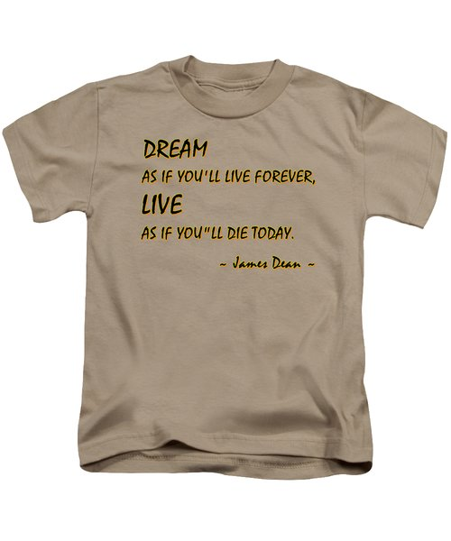 Dream As If Youll Live Forever Kids T-Shirt
