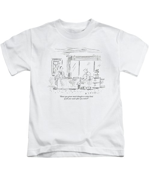 Have You Given Much Thought To What Kind Of Job Kids T-Shirt