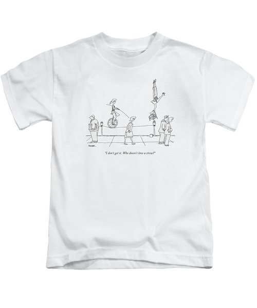 I Don't Get It. Who Doesn't Love A Circus? Kids T-Shirt