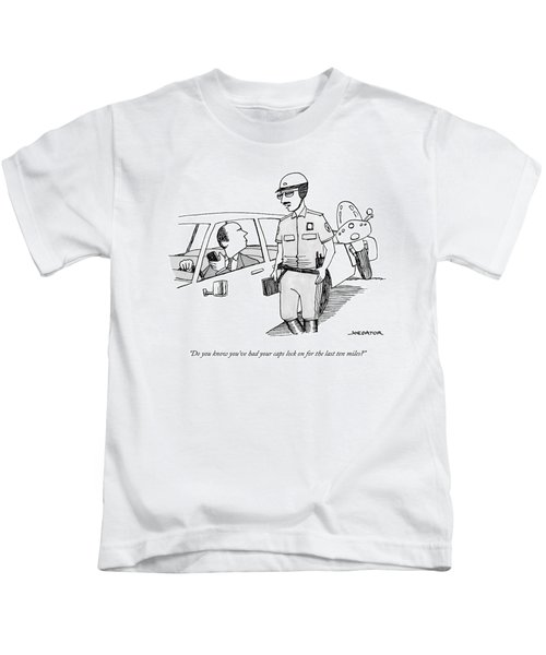 You've Had Your Caps Lock On For The Last Ten Miles Kids T-Shirt