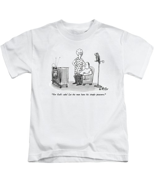 For God's Sake!  Let The Man Have His Simple Kids T-Shirt