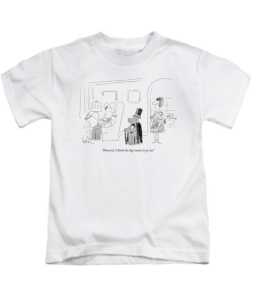 Howard, I Think The Dog Wants To Go Out Kids T-Shirt