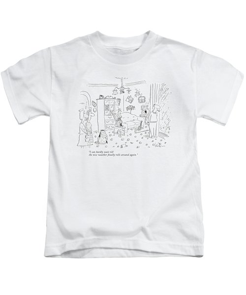 I Can Hardly Wait Till The Nice Weather Finally Kids T-Shirt