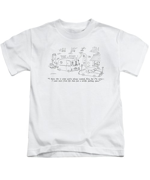 I Know This Is What You've Always Wanted Kids T-Shirt