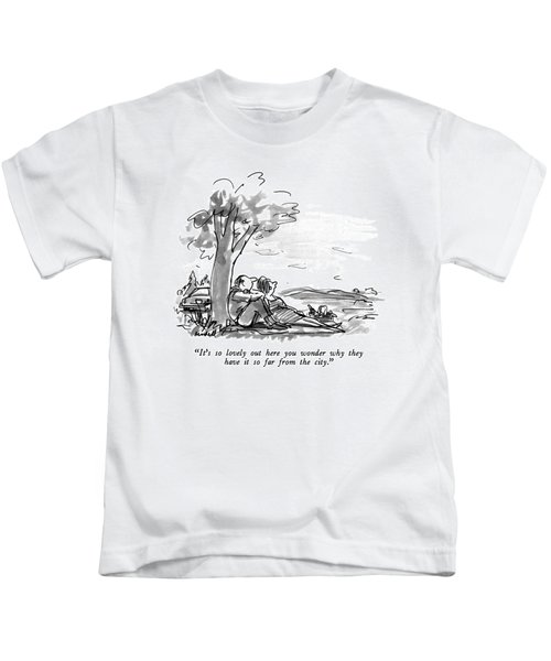 It's So Lovely Out Here You Wonder Why Kids T-Shirt