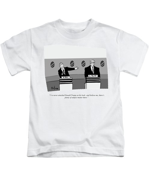 I've Never Attacked Donald Trump On His Look Kids T-Shirt