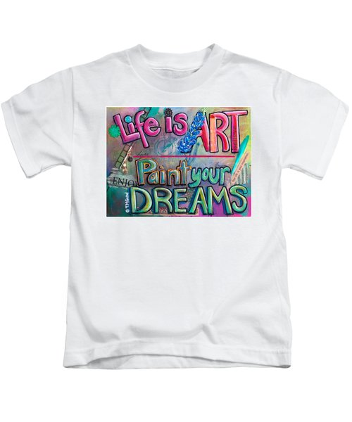 Life Is Art Paint Your Dreams Kids T-Shirt