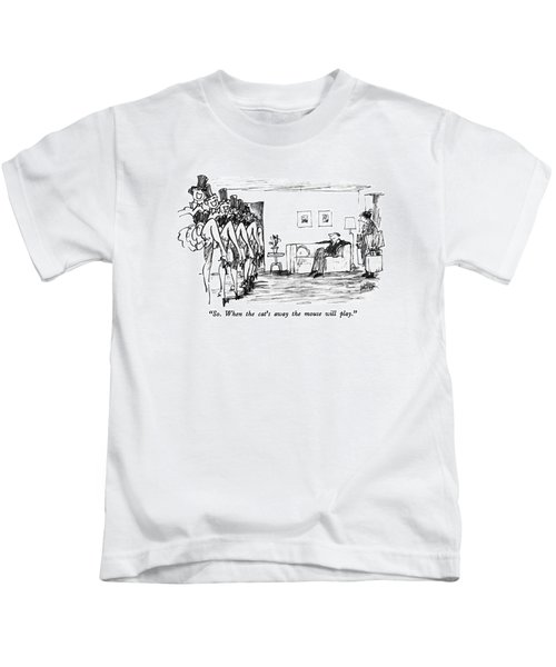 So.  When The Cat's Away The Mouse Will Play Kids T-Shirt