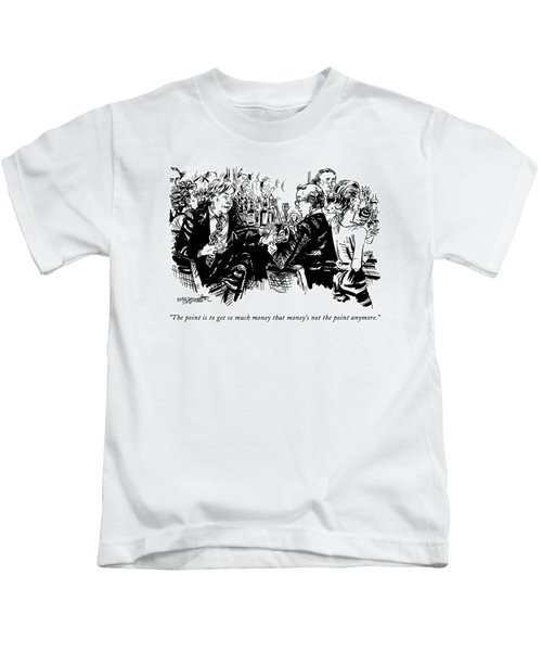 The Point Is To Get So Much Money That Money's Kids T-Shirt