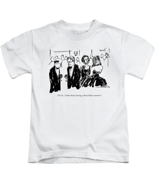 Uh-oh.  I Think They're Having A Bryn Mawr Moment Kids T-Shirt