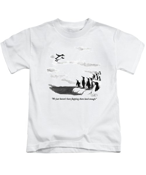 We Just Haven't Been Flapping Them Hard Enough Kids T-Shirt