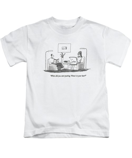 When Did You Start Putting 'nina's In Your Hair? Kids T-Shirt