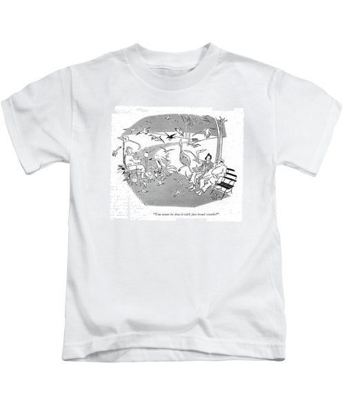 You Mean He Does It With Just Bread Crumbs? Kids T-Shirt