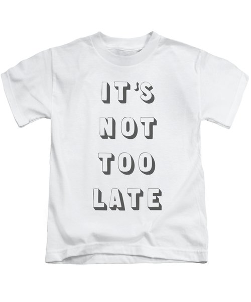 Its Not Too Late Kids T-Shirt