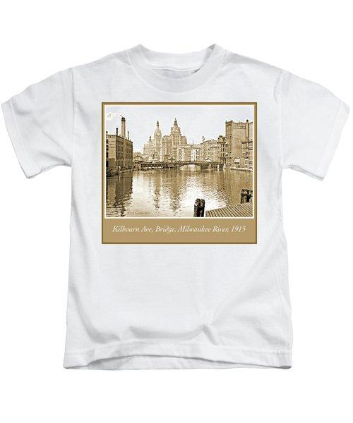 Kilbourn Avenue Bridge, Milwaukee River, C.1915, Vintage Photogr Kids T-Shirt