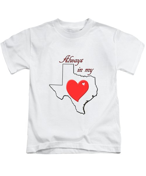 Always In My Heart Tx Kids T-Shirt