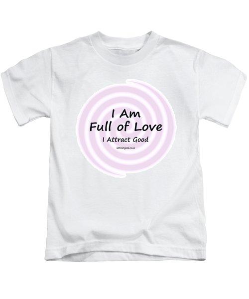 I Am Full Of Love Kids T-Shirt