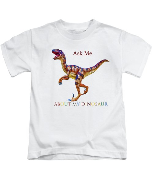 Ask Me About My Dinosaur  Kids T-Shirt