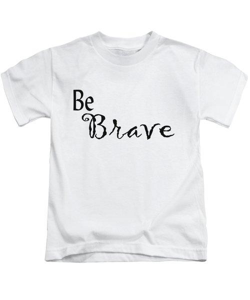 Be Brave Kids T-Shirt