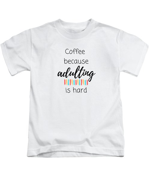 Coffee Because Adulting Is Hard Kids T-Shirt