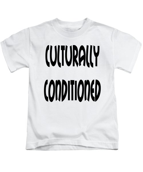 Culturally Condition - Conscious Mindful Quotes Kids T-Shirt
