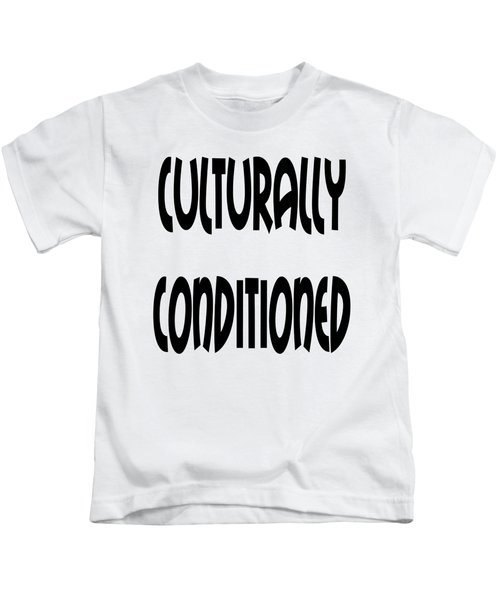 Cultural Conditioning Quotes Art Prints Kids T-Shirt