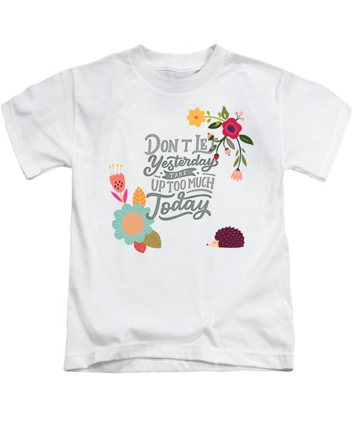 Dont Let Yesterday Take Up Too Much Today Kids T-Shirt