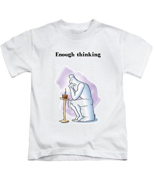 Enough Thinking Kids T-Shirt