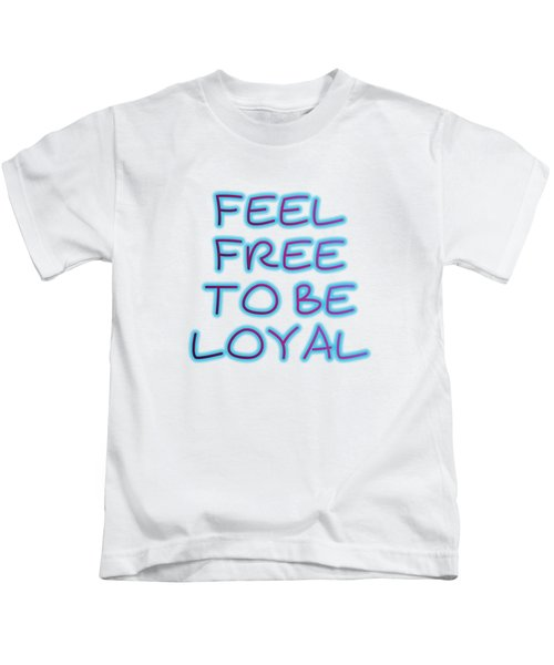 Free To Be Loyal Kids T-Shirt