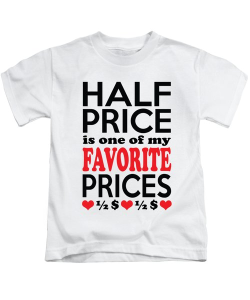 Half Price Is One Of My Favorite Prices Kids T-Shirt